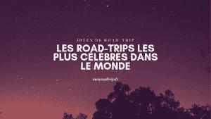Road-trips les plus célèbres dans le monde