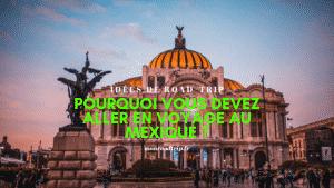 Pourquoi voyager au mexique ?