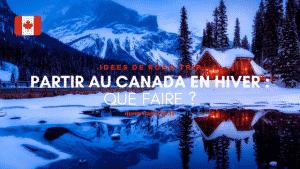 Canada en Hiver - que faire ?