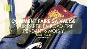Comment faire sa valise pour partir en road-trip pendant 6 mois ?